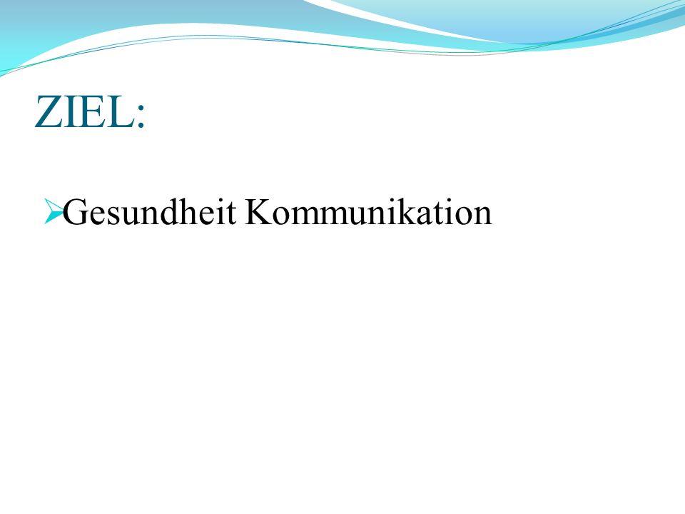 ZIEL:  Gesundheit Kommunikation