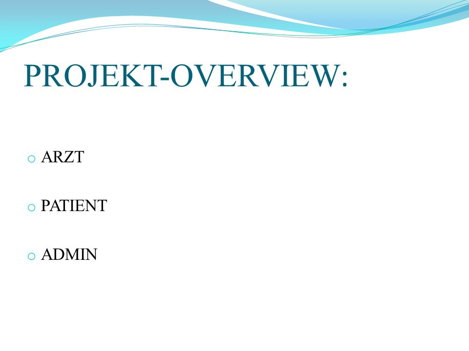 PROJEKT-OVERVIEW : o ARZT o PATIENT o ADMIN