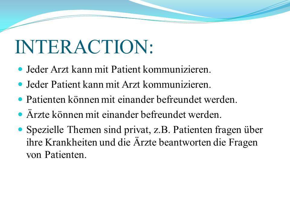INTERACTION : Jeder Arzt kann mit Patient kommunizieren. Jeder Patient kann mit Arzt kommunizieren. Patienten können mit einander befreundet werden. Ä