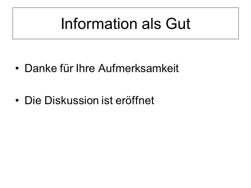Information als Gut Danke für Ihre Aufmerksamkeit Die Diskussion ist eröffnet