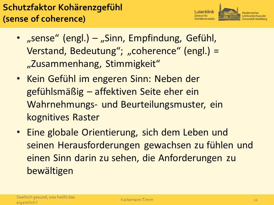 """Schutzfaktor Kohärenzgefühl (sense of coherence) """"sense"""" (engl.) – """"Sinn, Empfindung, Gefühl, Verstand, Bedeutung""""; """"coherence"""" (engl.) = """"Zusammenhan"""