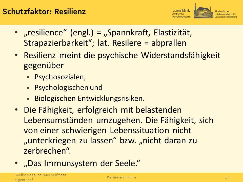 """Schutzfaktor: Resilienz """"resilience"""" (engl.) = """"Spannkraft, Elastizität, Strapazierbarkeit""""; lat. Resilere = abprallen Resilienz meint die psychische"""