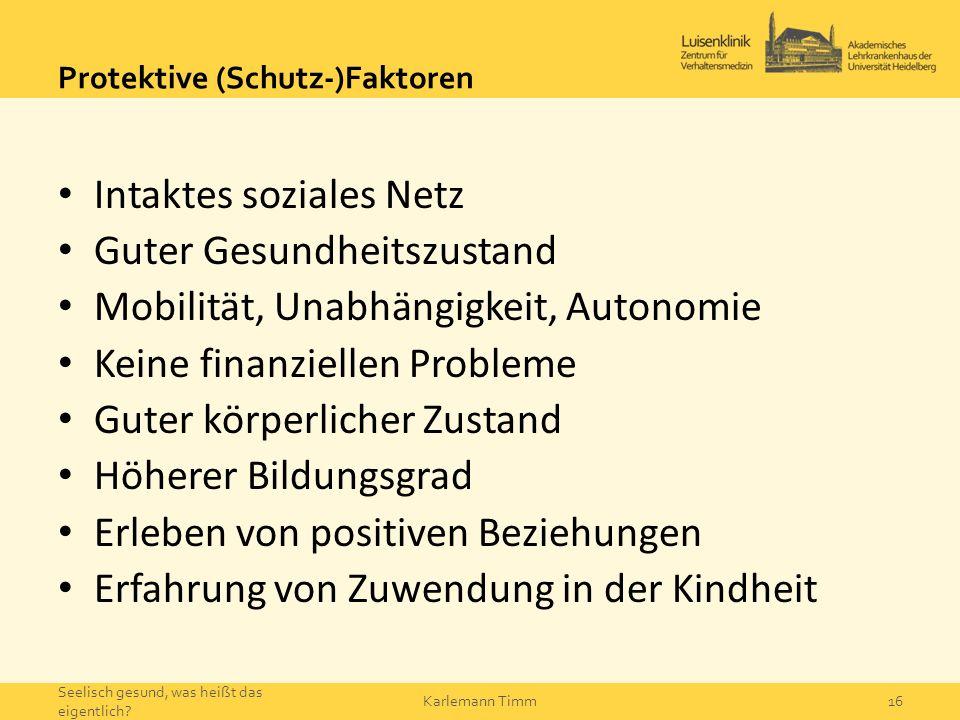 Protektive (Schutz-)Faktoren Intaktes soziales Netz Guter Gesundheitszustand Mobilität, Unabhängigkeit, Autonomie Keine finanziellen Probleme Guter kö