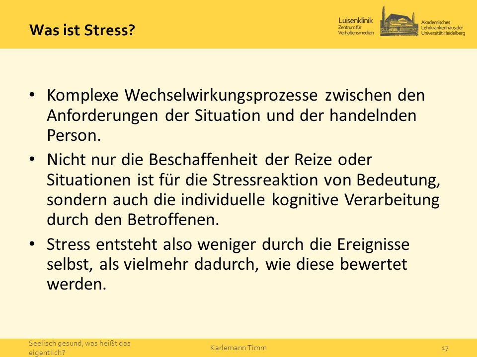 Was ist Stress? Komplexe Wechselwirkungsprozesse zwischen den Anforderungen der Situation und der handelnden Person. Nicht nur die Beschaffenheit der