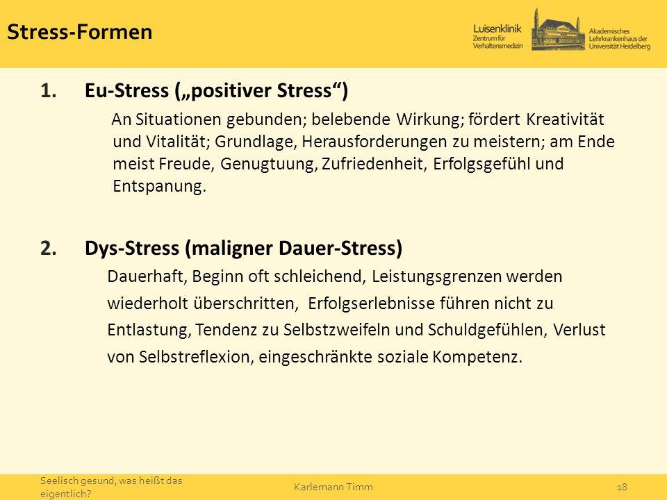 "Stress-Formen 1.Eu-Stress (""positiver Stress"") An Situationen gebunden; belebende Wirkung; fördert Kreativität und Vitalität; Grundlage, Herausforderu"