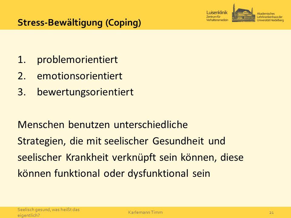 Stress-Bewältigung (Coping) 1.problemorientiert 2.emotionsorientiert 3.bewertungsorientiert Menschen benutzen unterschiedliche Strategien, die mit see