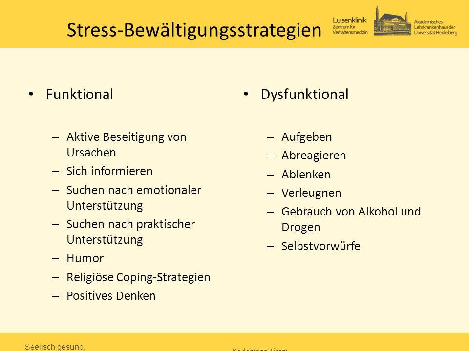 Stress-Bewältigungsstrategien Funktional – Aktive Beseitigung von Ursachen – Sich informieren – Suchen nach emotionaler Unterstützung – Suchen nach pr