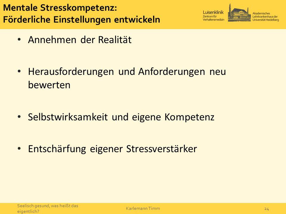 Mentale Stresskompetenz: Förderliche Einstellungen entwickeln Annehmen der Realität Herausforderungen und Anforderungen neu bewerten Selbstwirksamkeit