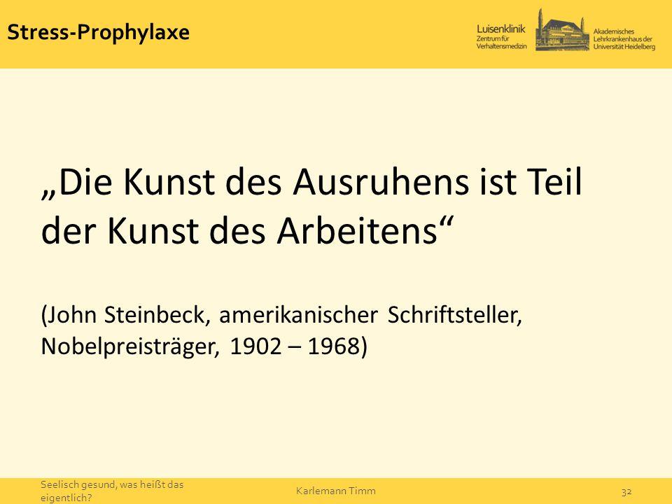 """Stress-Prophylaxe """"Die Kunst des Ausruhens ist Teil der Kunst des Arbeitens"""" (John Steinbeck, amerikanischer Schriftsteller, Nobelpreisträger, 1902 –"""