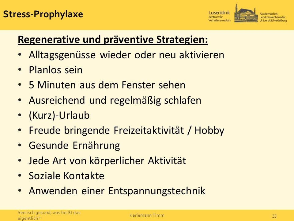Stress-Prophylaxe Regenerative und präventive Strategien: Alltagsgenüsse wieder oder neu aktivieren Planlos sein 5 Minuten aus dem Fenster sehen Ausre