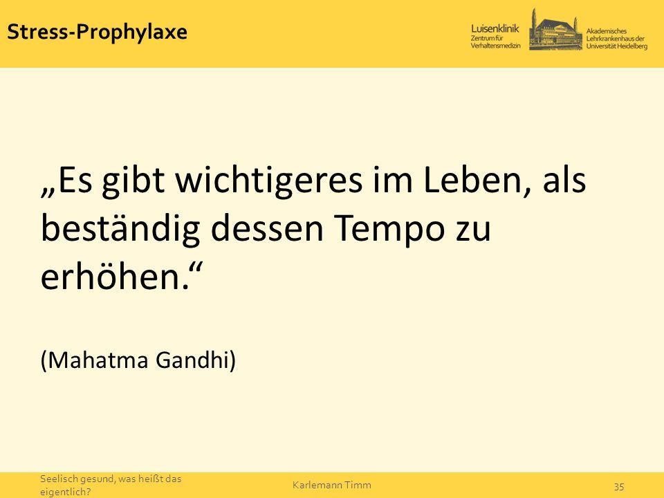 """Stress-Prophylaxe """"Es gibt wichtigeres im Leben, als beständig dessen Tempo zu erhöhen."""" (Mahatma Gandhi) Seelisch gesund, was heißt das eigentlich? K"""
