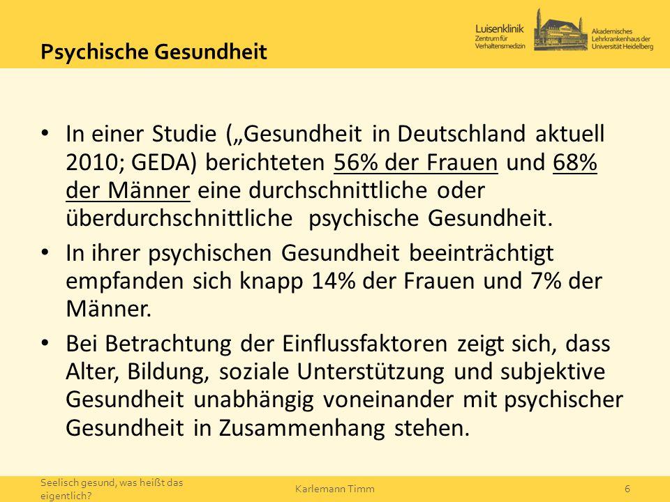 """Psychische Gesundheit In einer Studie (""""Gesundheit in Deutschland aktuell 2010; GEDA) berichteten 56% der Frauen und 68% der Männer eine durchschnittl"""
