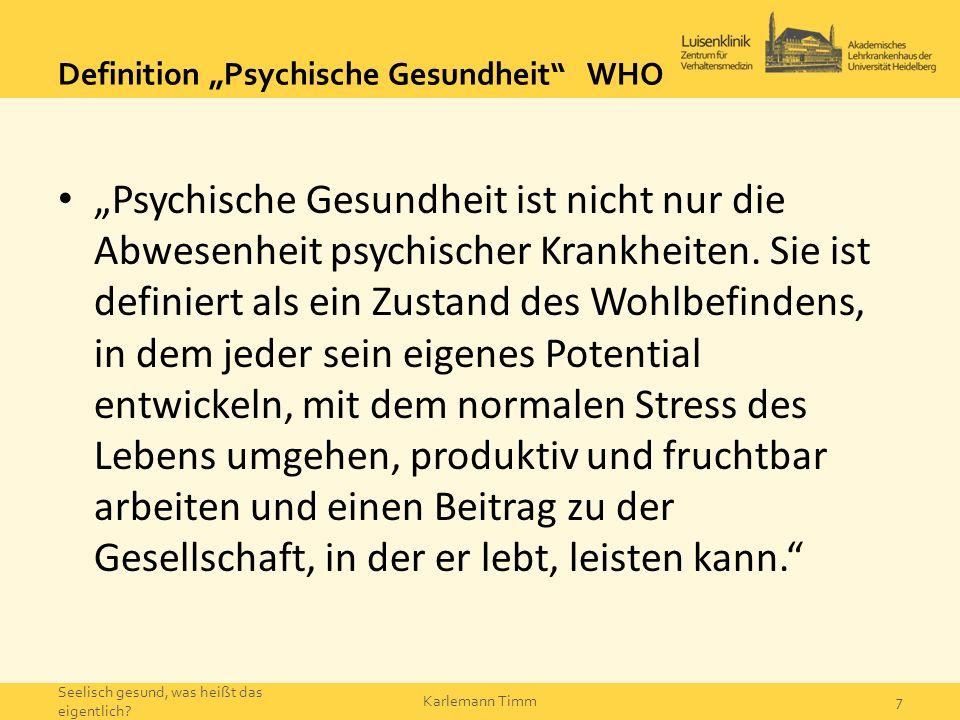 """Definition """"Psychische Gesundheit"""" WHO """"Psychische Gesundheit ist nicht nur die Abwesenheit psychischer Krankheiten. Sie ist definiert als ein Zustand"""