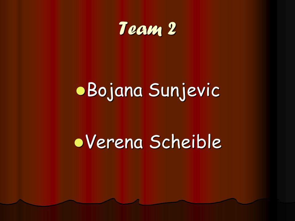 Team 2 Bojana Sunjevic Bojana Sunjevic Verena Scheible Verena Scheible