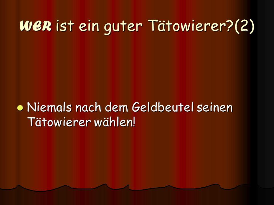 WER ist ein guter Tätowierer?(2) Niemals nach dem Geldbeutel seinen Tätowierer wählen! Niemals nach dem Geldbeutel seinen Tätowierer wählen!