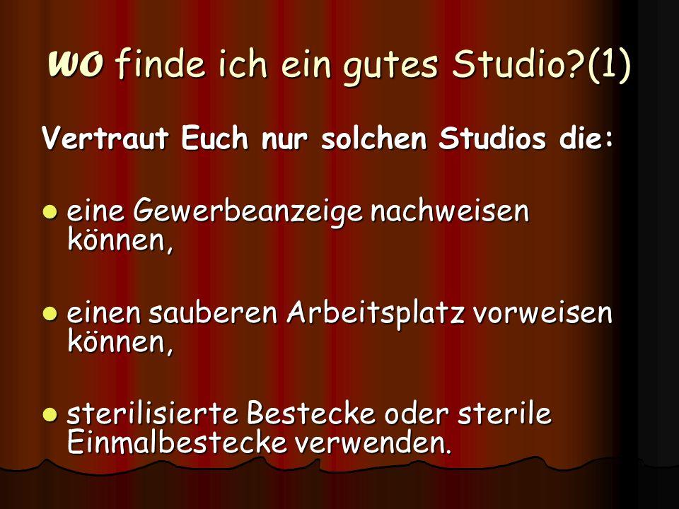 WO finde ich ein gutes Studio?(1) Vertraut Euch nur solchen Studios die: eine Gewerbeanzeige nachweisen können, eine Gewerbeanzeige nachweisen können,