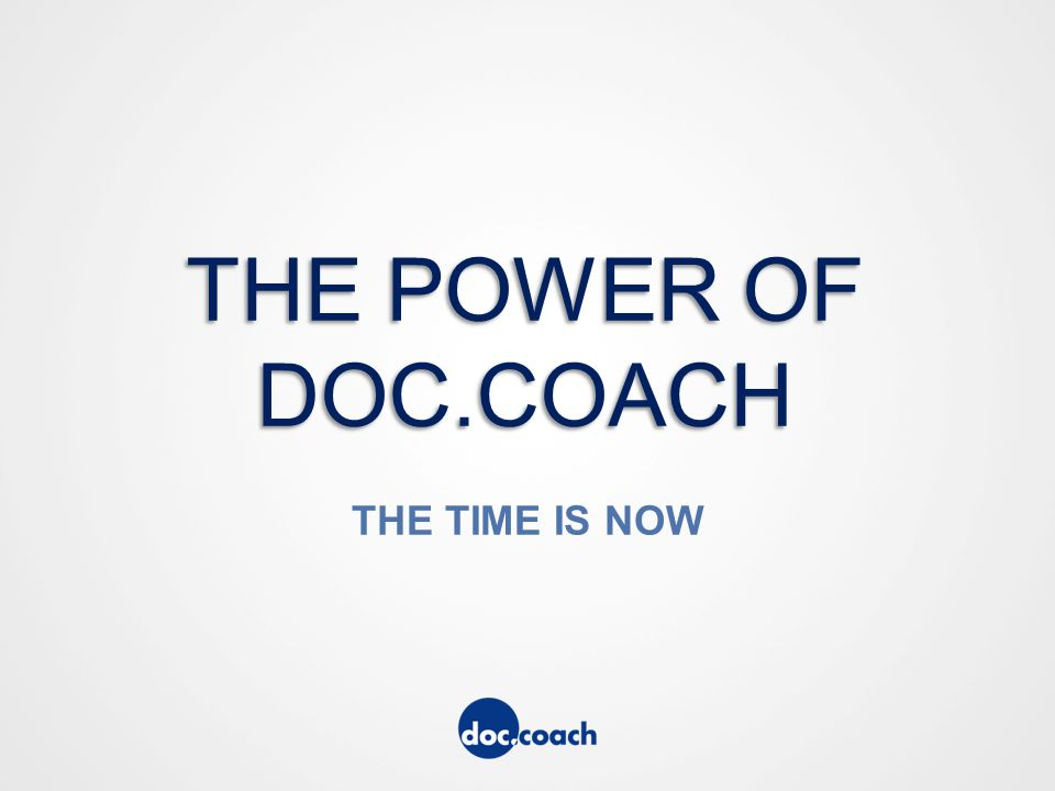 THE POWER OF DOC.COACH THE TIME IS NOW