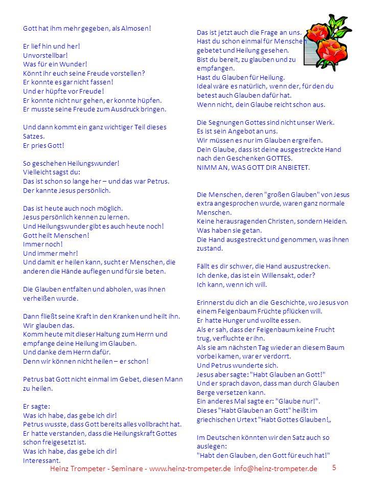 Heinz Trompeter - Seminare - www.heinz-trompeter.de info@heinz-trompeter.de 5 Gott hat ihm mehr gegeben, als Almosen! Er lief hin und her! Unvorstellb