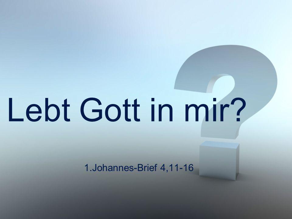 Lebt Gott in mir? 1.Johannes-Brief 4,11-16