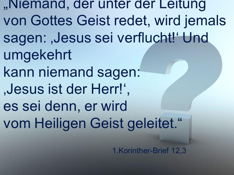 """1.Korinther-Brief 12,3 """"Niemand, der unter der Leitung von Gottes Geist redet, wird jemals sagen: 'Jesus sei verflucht!' Und umgekehrt kann niemand sa"""