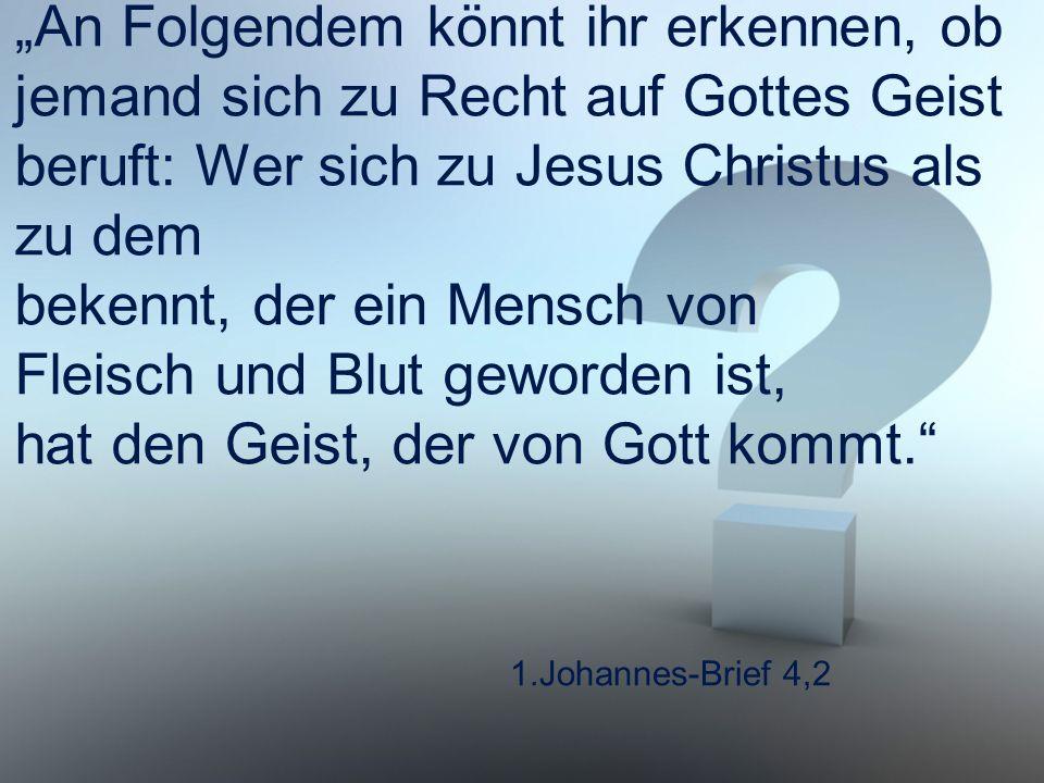 """1.Johannes-Brief 4,2 """"An Folgendem könnt ihr erkennen, ob jemand sich zu Recht auf Gottes Geist beruft: Wer sich zu Jesus Christus als zu dem bekennt,"""