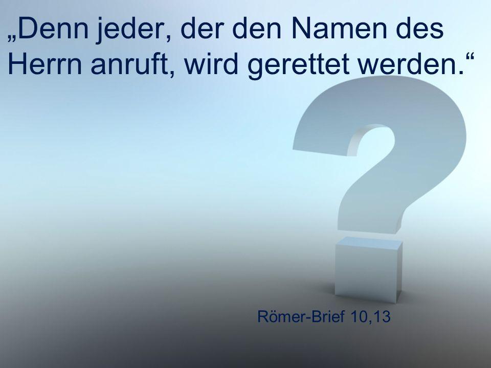 """Römer-Brief 10,13 """"Denn jeder, der den Namen des Herrn anruft, wird gerettet werden."""""""