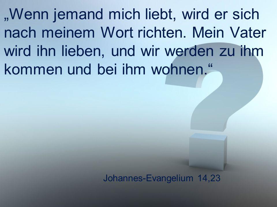 """Johannes-Evangelium 14,23 """"Wenn jemand mich liebt, wird er sich nach meinem Wort richten. Mein Vater wird ihn lieben, und wir werden zu ihm kommen und"""