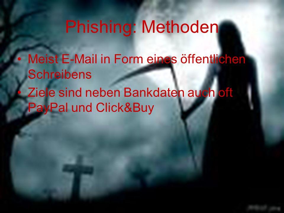 Phishing: Methoden Meist E-Mail in Form eines öffentlichen Schreibens Ziele sind neben Bankdaten auch oft PayPal und Click&Buy
