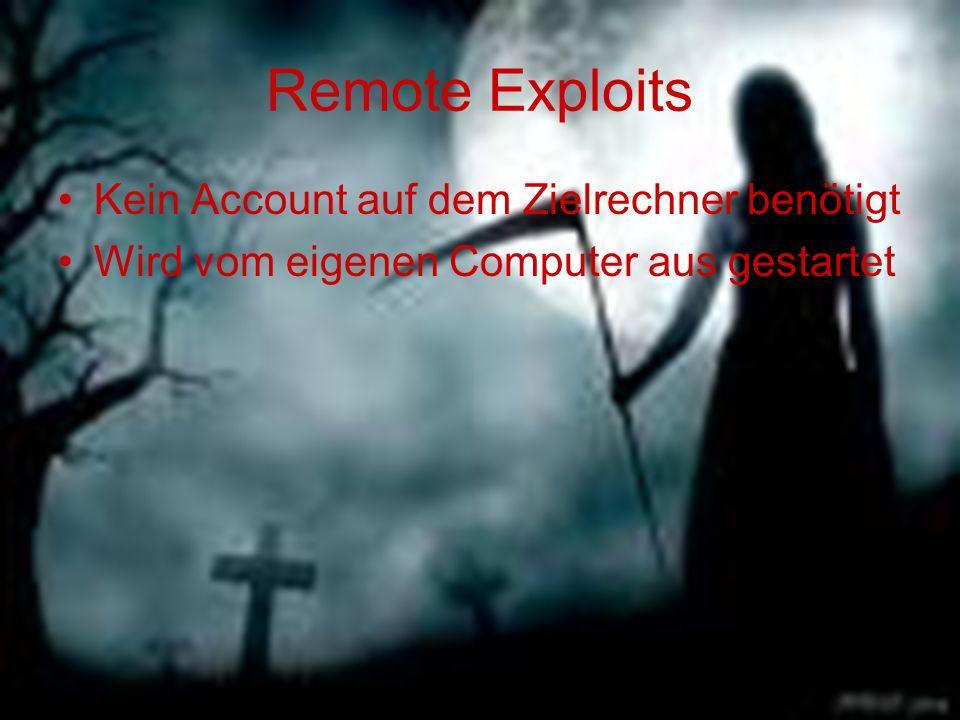 Remote Exploits Kein Account auf dem Zielrechner benötigt Wird vom eigenen Computer aus gestartet