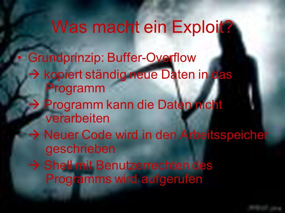 Was macht ein Exploit? Grundprinzip: Buffer-Overflow  kopiert ständig neue Daten in das Programm  Programm kann die Daten nicht verarbeiten  Neuer