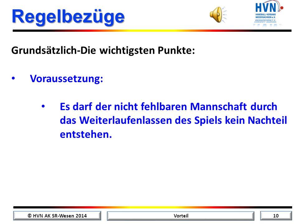 © HVN AK SR-Wesen 2014 9 Vorteil Regelbezüge Vor allem bei Wurfausführungen (15:4) sollten die SR das Spiel nicht vorschnell unterbrechen, wenn Abwehr