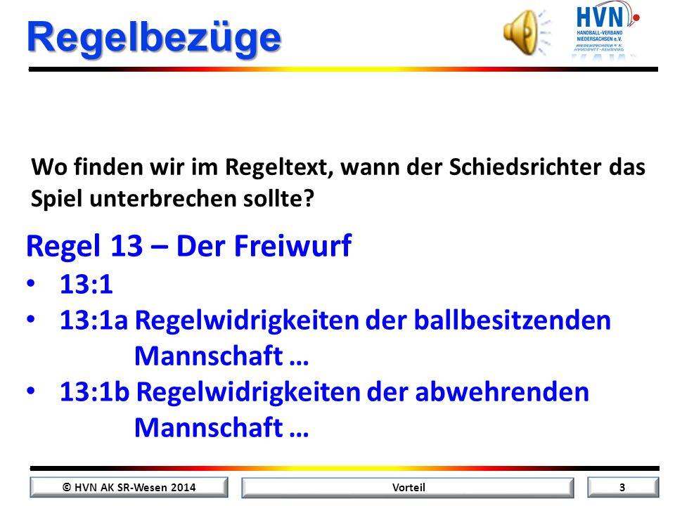 © HVN AK SR-Wesen 2014 3 Vorteil Regelbezüge Wo finden wir im Regeltext, wann der Schiedsrichter das Spiel unterbrechen sollte.