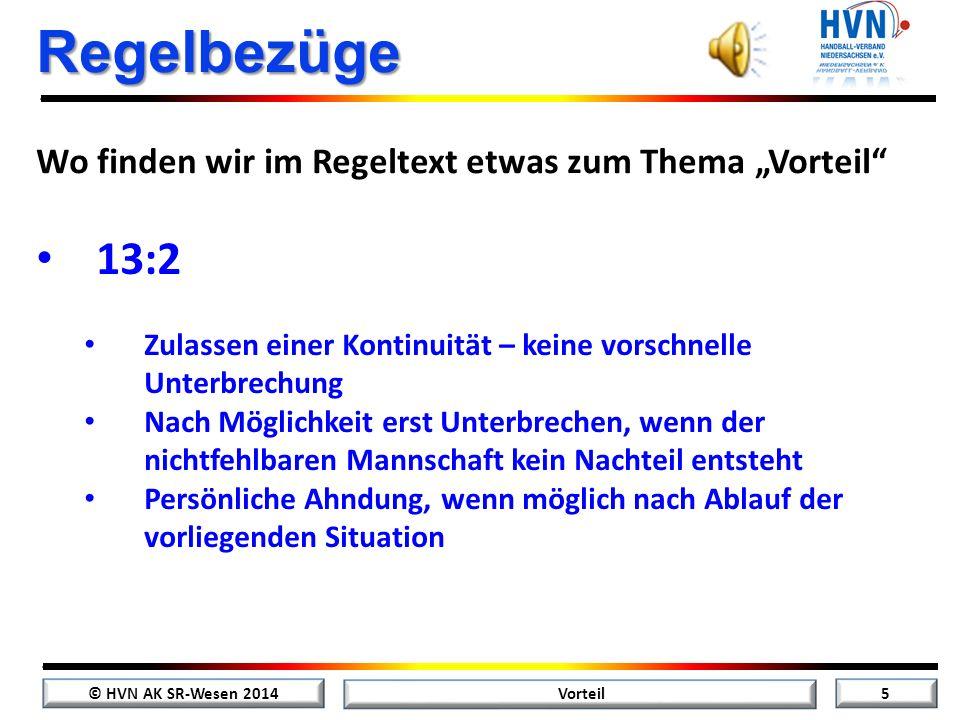 """© HVN AK SR-Wesen 2014 4 Vorteil Regelbezüge Wo finden wir im Regeltext etwas zum Thema """"Vorteil"""" Regel 13 – Der Freiwurf 13:2"""