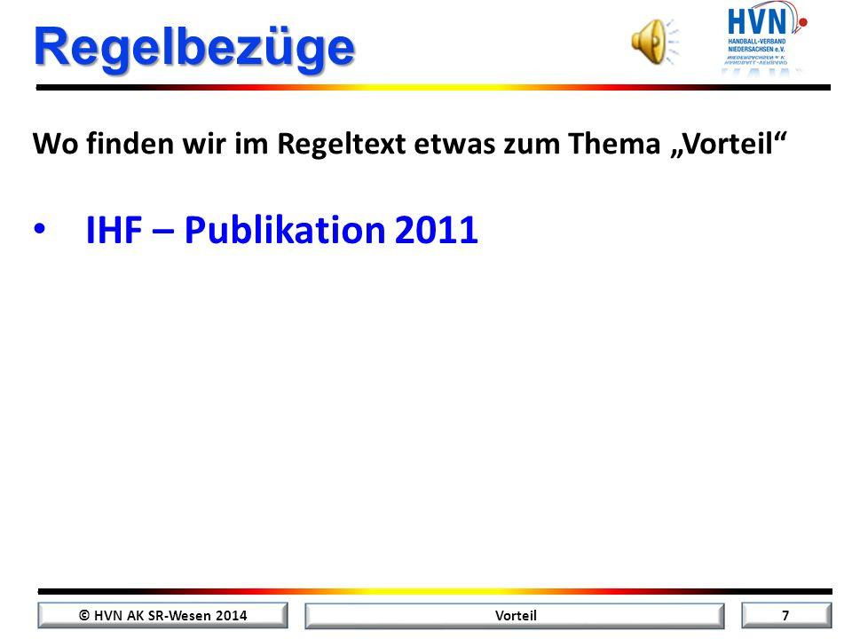 """© HVN AK SR-Wesen 2014 7 Vorteil Regelbezüge Wo finden wir im Regeltext etwas zum Thema """"Vorteil IHF – Publikation 2011"""