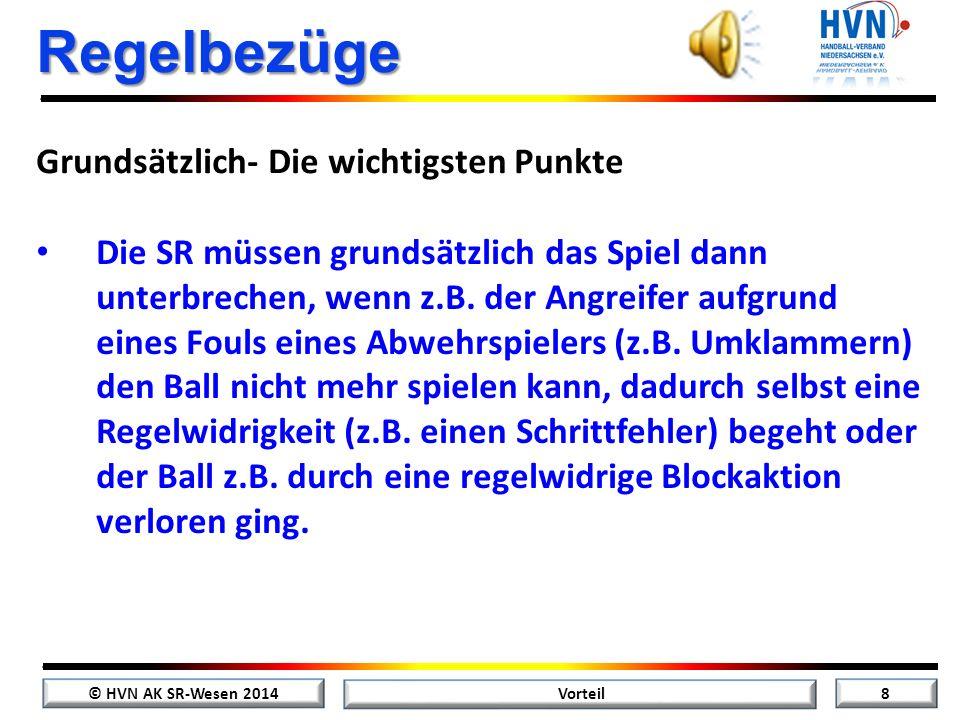 © HVN AK SR-Wesen 2014 8 Vorteil Regelbezüge Die SR müssen grundsätzlich das Spiel dann unterbrechen, wenn z.B.