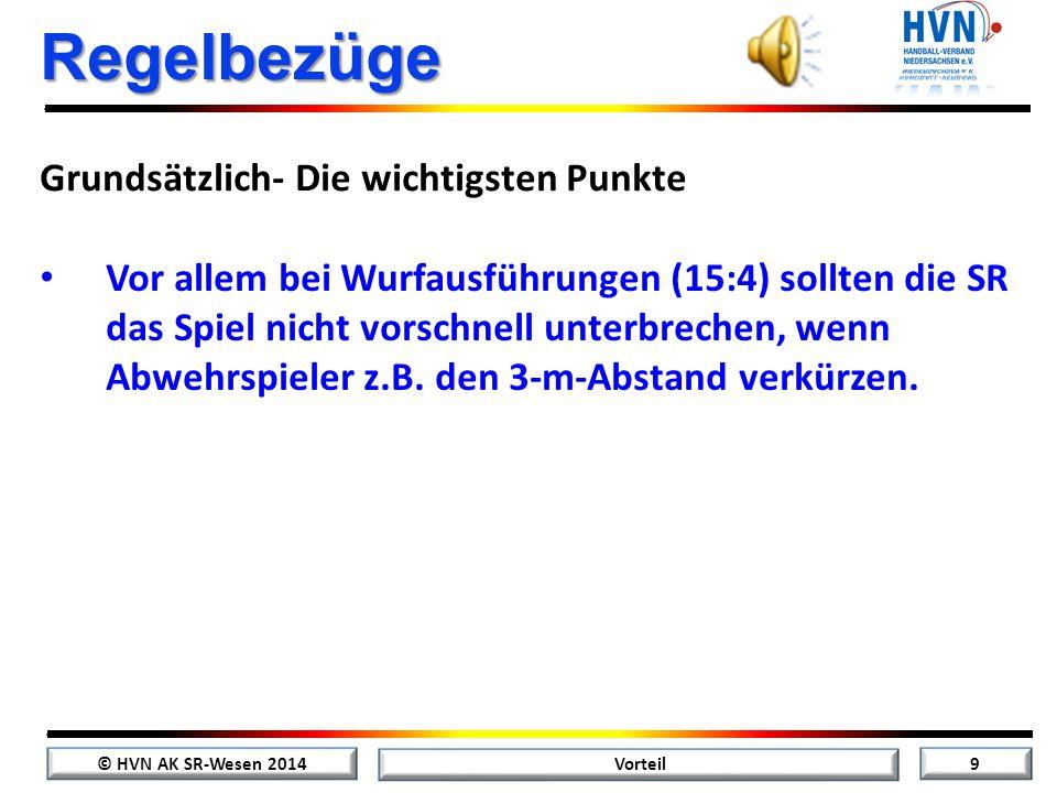 © HVN AK SR-Wesen 2014 9 Vorteil Regelbezüge Vor allem bei Wurfausführungen (15:4) sollten die SR das Spiel nicht vorschnell unterbrechen, wenn Abwehrspieler z.B.