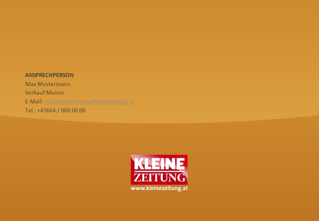 © Verkaufsentwicklung / Anzeigen und Marketing Kleine Zeitung ANSPRECHPERSON Max Mustermann Verkauf Muster E-Mail: max.mustermann@kleinezeitung.atmax.mustermann@kleinezeitung.at Tel.: +43664 / 000 00 00