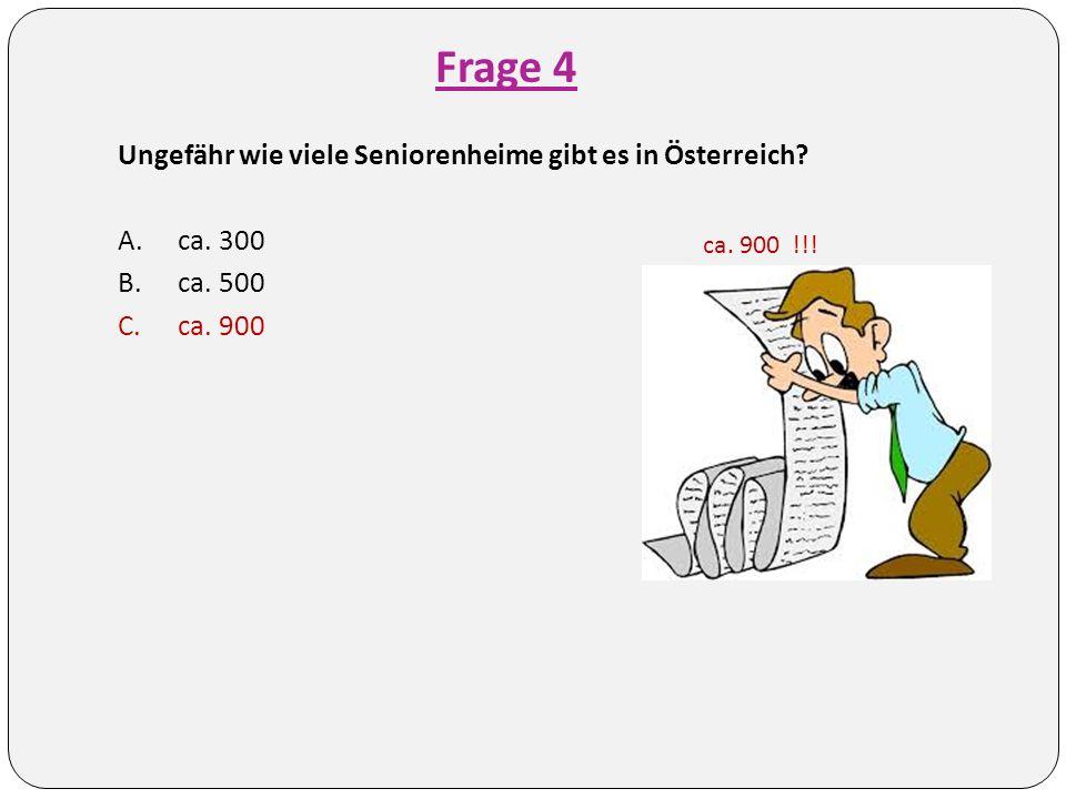 Frage 4 Ungefähr wie viele Seniorenheime gibt es in Österreich.