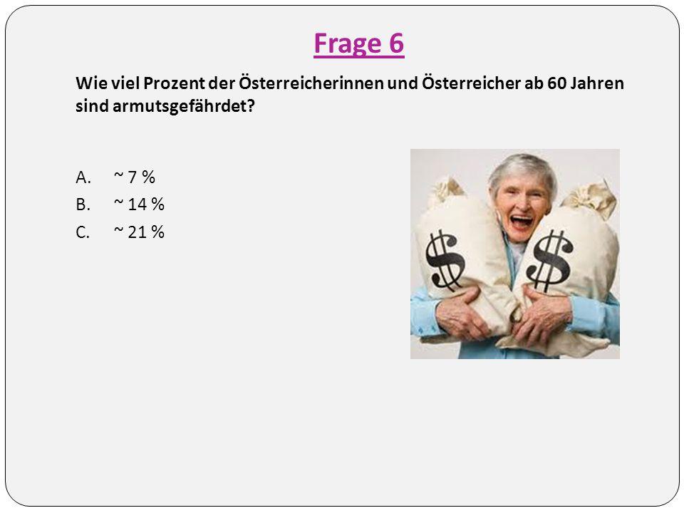 Frage 6 Wie viel Prozent der Österreicherinnen und Österreicher ab 60 Jahren sind armutsgefährdet.