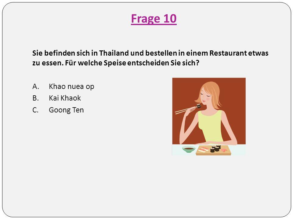 Frage 10 Sie befinden sich in Thailand und bestellen in einem Restaurant etwas zu essen.