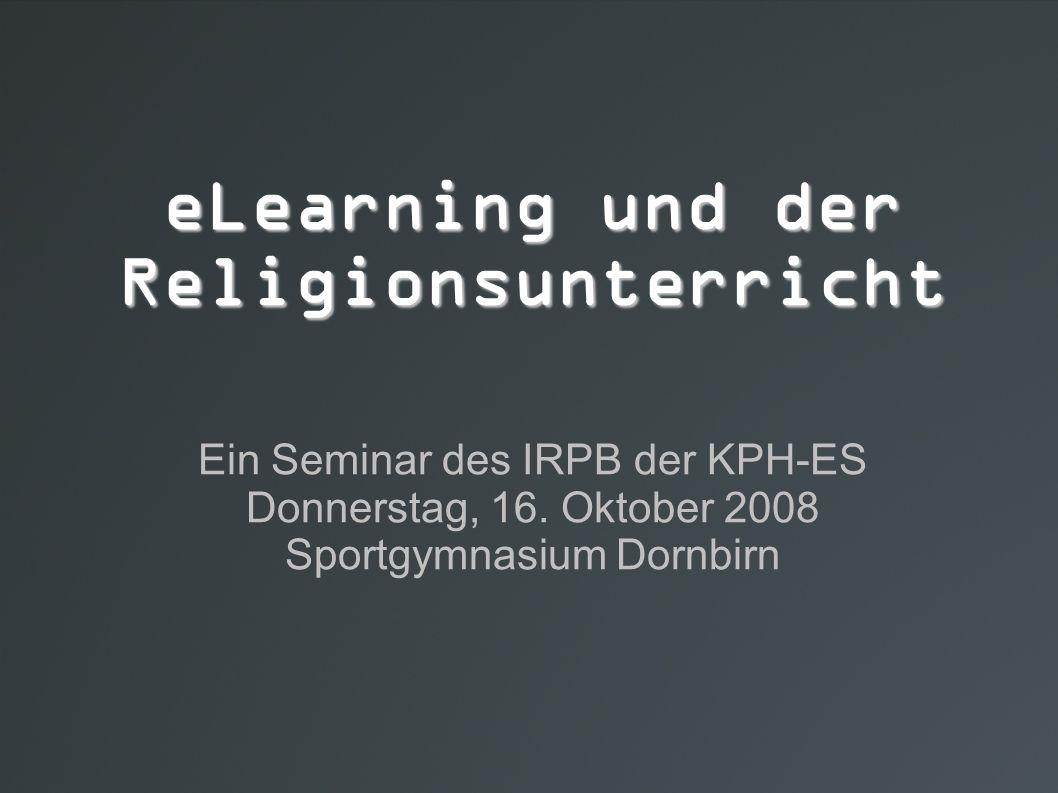 eLearning und der Religionsunterricht Ein Seminar des IRPB der KPH-ES Donnerstag, 16.