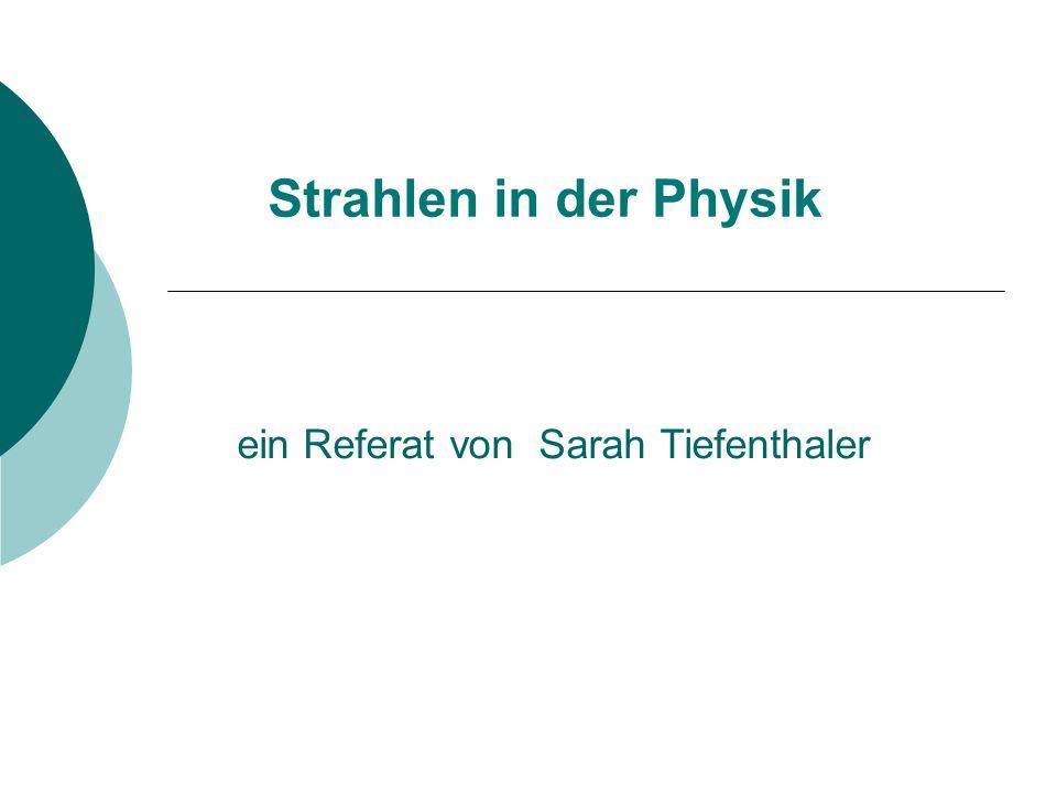 Strahlen in der Physik ein Referat von Sarah Tiefenthaler