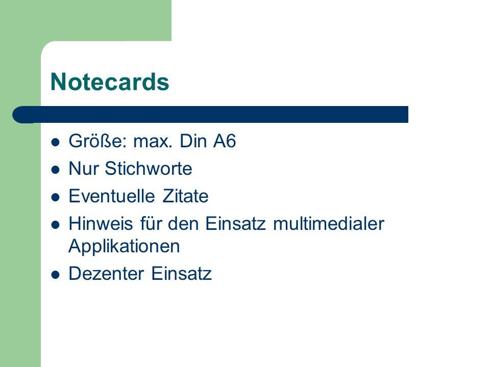 Notecards Größe: max. Din A6 Nur Stichworte Eventuelle Zitate Hinweis für den Einsatz multimedialer Applikationen Dezenter Einsatz