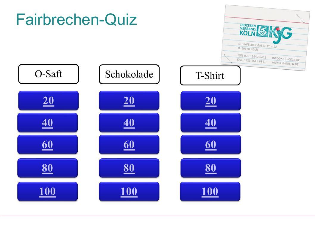 Fairbrechen-Quiz 20 O-Saft Schokolade T-Shirt 60 80 100 40 60 80 100 20 40 60 80 100 20 40