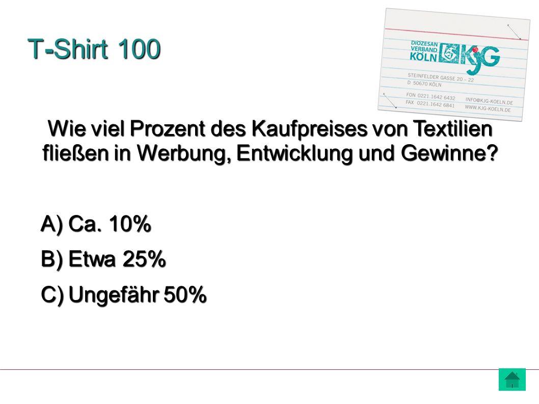 T-Shirt 100 A) Ca. 10% B) Etwa 25% C) Ungefähr 50% Wie viel Prozent des Kaufpreises von Textilien fließen in Werbung, Entwicklung und Gewinne?