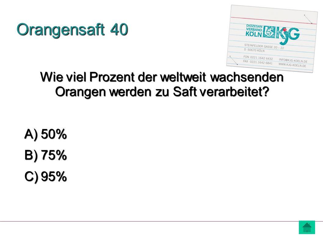 Orangensaft 60 A) 30% B) 60% C) 90% Wie viel Prozent des in Deutschland konsumierten Orangensafts stammen aus Brasilien?
