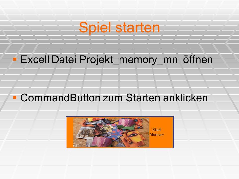 Spiel starten  Excell Datei Projekt_memory_mn öffnen  CommandButton zum Starten anklicken