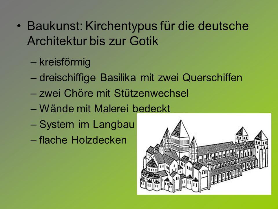 Baukunst: Kirchentypus für die deutsche Architektur bis zur Gotik –kreisförmig –dreischiffige Basilika mit zwei Querschiffen –zwei Chöre mit Stützenwe