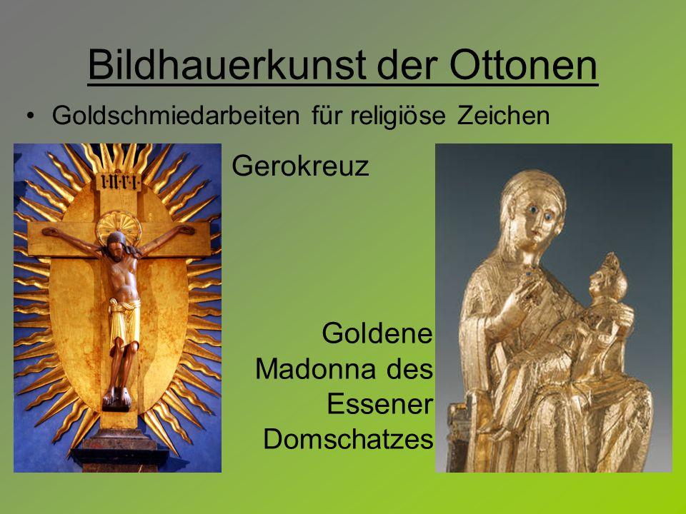 Bildhauerkunst der Ottonen Goldschmiedarbeiten für religiöse Zeichen Goldene Madonna des Essener Domschatzes Gerokreuz