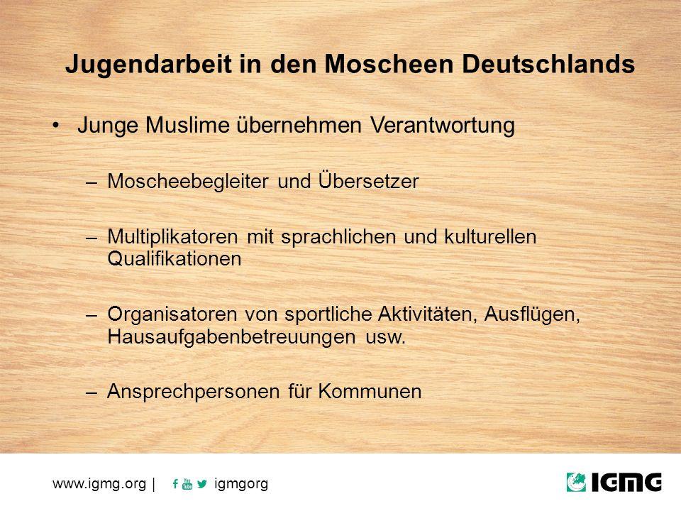 www.igmg.org | igmgorg Junge Muslime übernehmen Verantwortung –Moscheebegleiter und Übersetzer –Multiplikatoren mit sprachlichen und kulturellen Qualifikationen –Organisatoren von sportliche Aktivitäten, Ausflügen, Hausaufgabenbetreuungen usw.